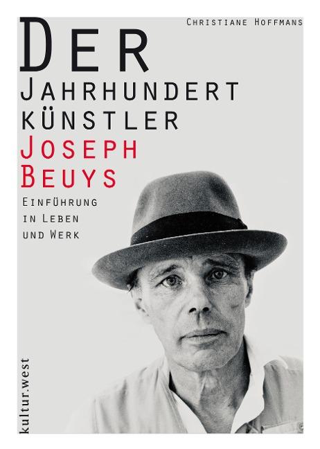 Der Jahrhundertkünstler Joseph Beuys - Christiane Hoffmans