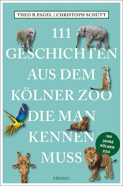 111 Geschichten aus dem Kölner Zoo, die man kennen muss - Theo B. Pagel, Christoph Schütt