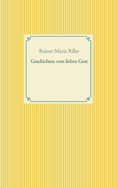 Geschichten vom lieben Gott - Rainer Maria Rilke