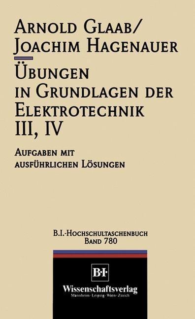 Übungen in Grundlagen der Elektrotechnik III, IV - Arnold Glaab, Joachim Hagenauer