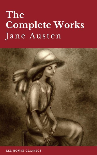 The Complete Works of Jane Austen: Sense and Sensibility, Pride and Prejudice, Mansfield Park, Emma, Northanger Abbey, Persuasion, Lady ... Sandition, and the Complete Juvenilia - Jane Austen, Redhouse