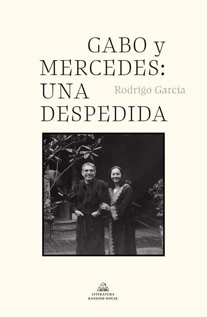 Gabo Y Mercedes: Una Despedida / A Farewell to Gabo and Mercedes - Rodrigo Garcia Barcha