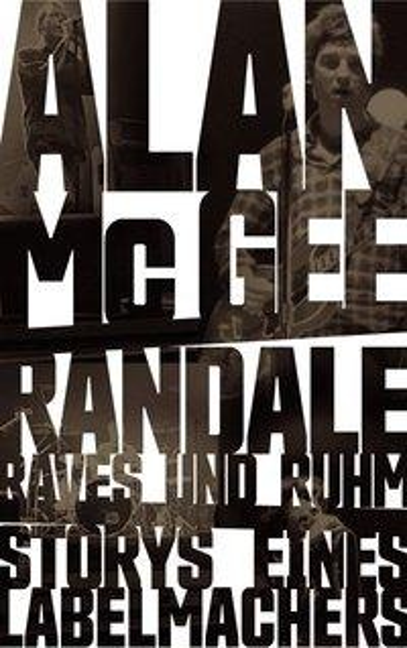 Randale, Raves und Ruhm - Allan McGee