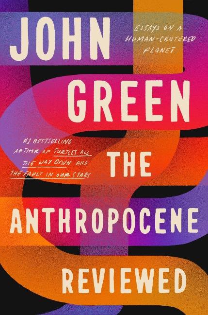 The Anthropocene Reviewed - John Green