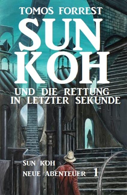 Sun Koh - Neue Abenteuer #1: Sun Koh und die Rettung in letzter Sekunde - Tomos Forrest