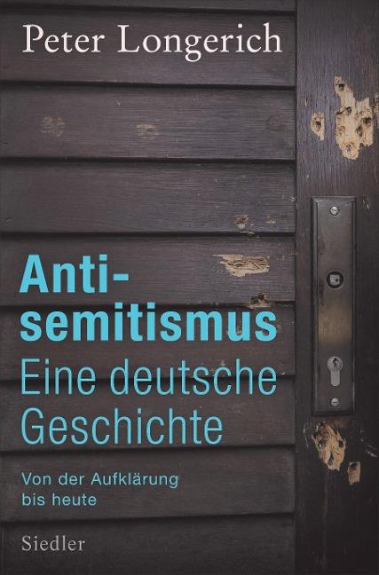 Antisemitismus: Eine deutsche Geschichte - Peter Longerich