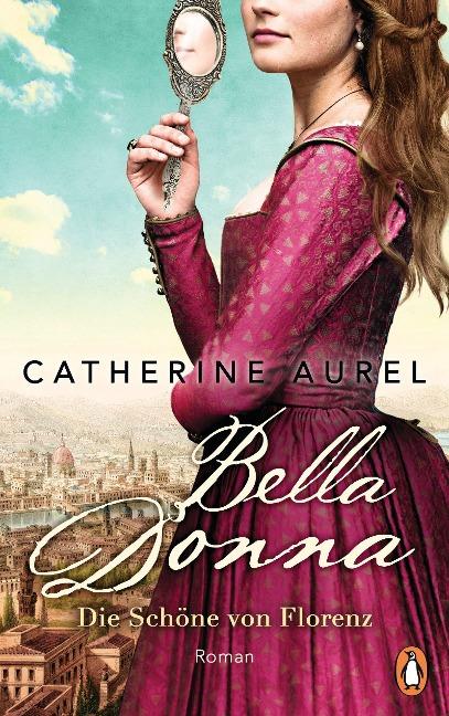 Bella Donna. Die Schöne von Florenz - Catherine Aurel