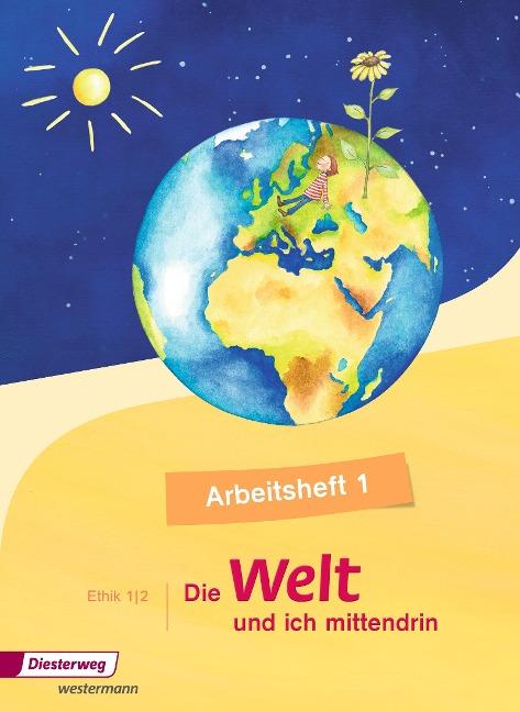 Die Welt - und ich mittendrin 1 . Arbeitsheft -