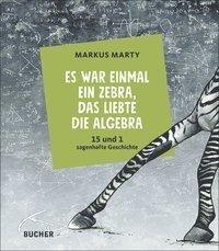 Es war einmal ein Zebra, das liebte die Algebra - Markus Marty