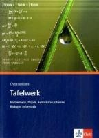 Tafelwerk Mathematik, Physik, Astronomie, Chemie, Biologie, Informatik. Sekundarstufe I und II. Gymnasium -