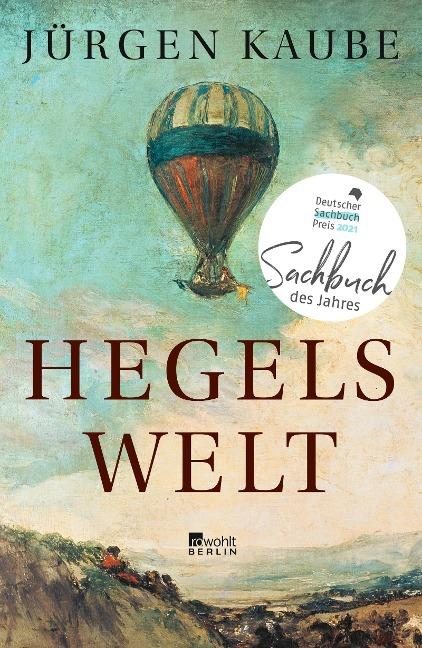 Hegels Welt - Jürgen Kaube