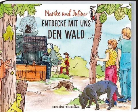 Marike und Julius - Entdecke mit uns den Wald - Guido Höner, Noemi Bengsch