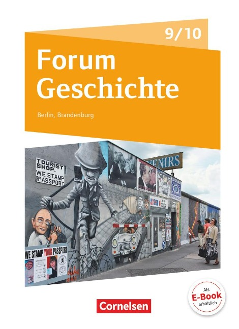 Forum Geschichte - Neue Ausgabe. Schülerbuch 9./10. Schuljahr. Berlin/Brandenburg - Dagmar Bäuml-Stosiek, Petra Cornelißen, Udo Deus, Robin Gliffe, Irene Hufschmid