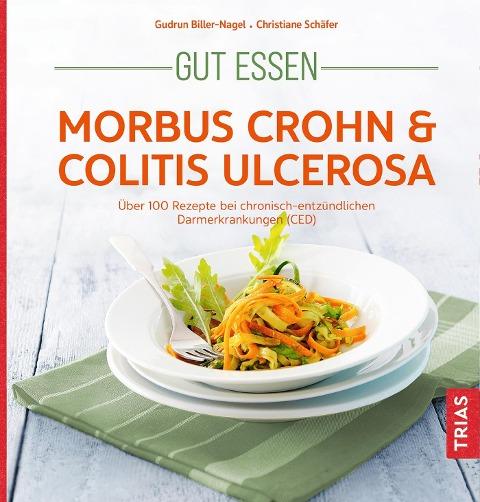 Gut essen - Morbus Crohn & Colitis ulcerosa - Gudrun Biller-Nagel, Christiane Schäfer