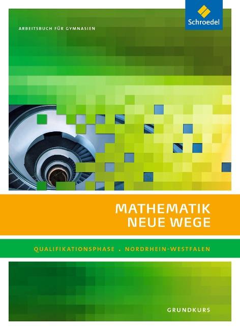 Mathematik Neue Wege SII. Qualifikationsphase Grundkurs: Arbeitsbuch. Nordrhein-Westfalen -