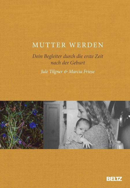 Mutter werden - Jule Tilgner, Marcia Friese
