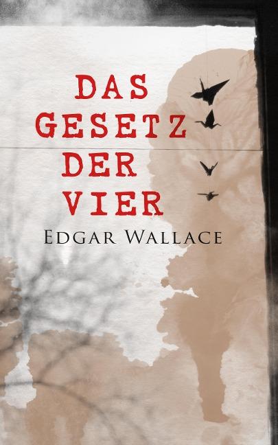 Das Gesetz der Vier - Edgar Wallace