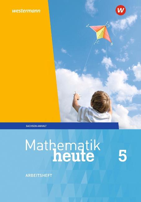 Mathematik heute 5. Arbeitsheft 5 mit Lösungen. Sachsen-Anhalt -