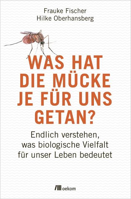 Was hat die Mücke je für uns getan? - Frauke Fischer, Hilke Oberhansberg