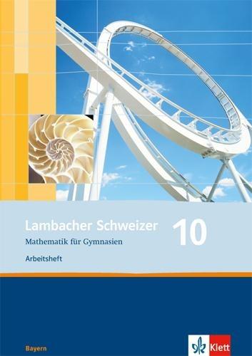 Lambacher Schweizer. 10. Schuljahr. Arbeitsheft plus Lösungsheft. Bayern -