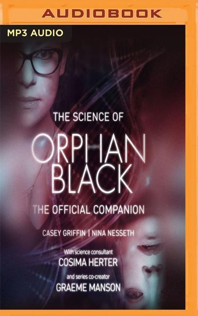 The Science of Orphan Black: The Official Companion - Casey Griffin, Nina Nesseth
