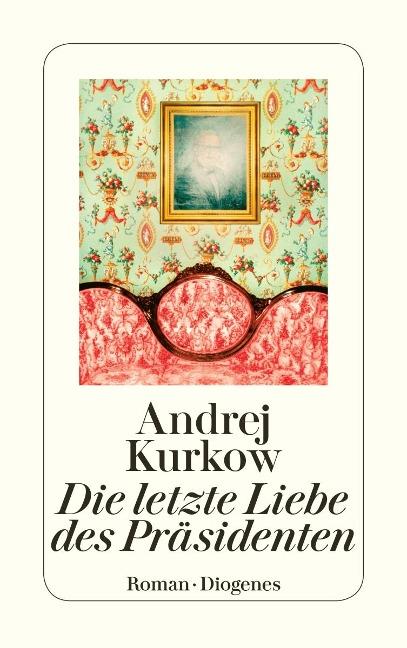 Die letzte Liebe des Präsidenten - Andrej Kurkow