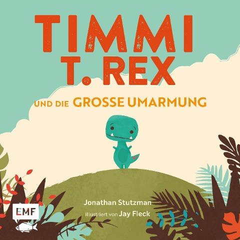Timmi T-Rex und die große Umarmung - Jonathan Stutzman