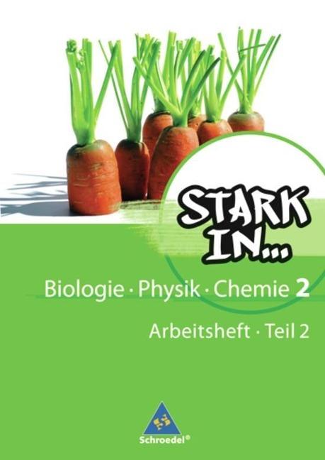 Stark in Biologie, Physik, Chemie 2 Teil 2. Arbeitsheft. - Ausgabe 2008 -