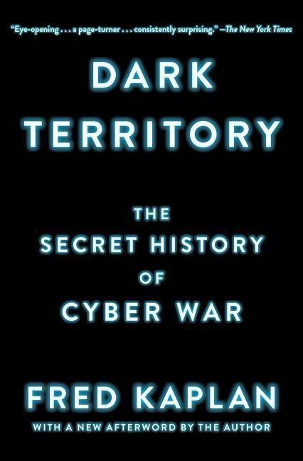 Dark Territory: The Secret History of Cyber War - Fred Kaplan