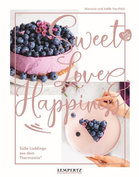 food with love: Sweet Love & Happiness - Manuela Herzfeld, Joëlle Herzfeld