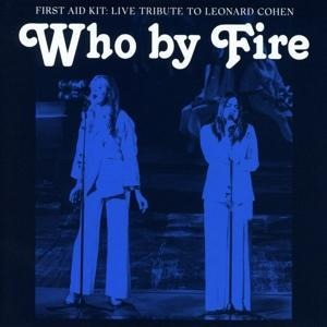 Who by Fire-Live Tribute to Leonard Cohen - First Aid Kit