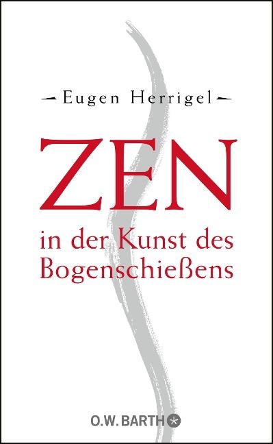 Zen in der Kunst des Bogenschießens - Eugen Herrigel