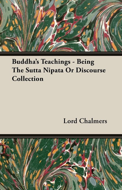 Buddha's Teachings - Being the Sutta Nipata or Discourse Collection - Lord Chalmers