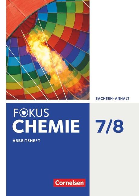 Fokus Chemie 7./8. Schuljahr - Sachsen-Anhalt - Arbeitsheft - Barbara Arndt, Karin Arnold, Roland Brauer, Volkmar Dietrich, Mareike Dittmer