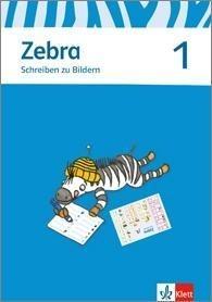 Zebra. Schreiben zu Bildern. Arbeitsheft 1. Schuljahr -
