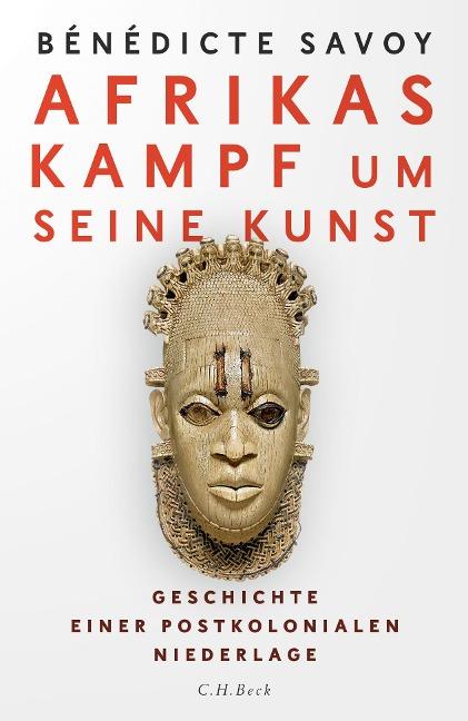 Afrikas Kampf um seine Kunst - Bénédicte Savoy