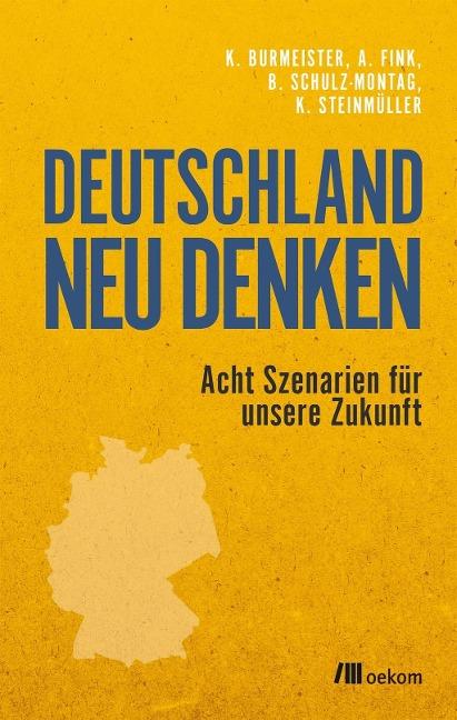 Deutschland neu denken - Klaus Burmeister, Alexander Fink, Beate Schulz-Montag, Karlheinz Steinmüller