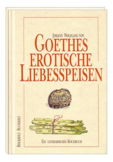 Goethes erotische Liebesspeisen - Werner Bockholt, Frank Buchholz