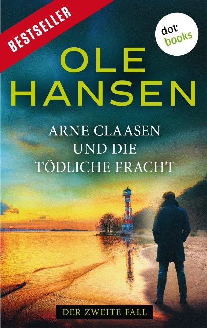 Arne Claasen und die tödliche Fracht - Ole Hansen