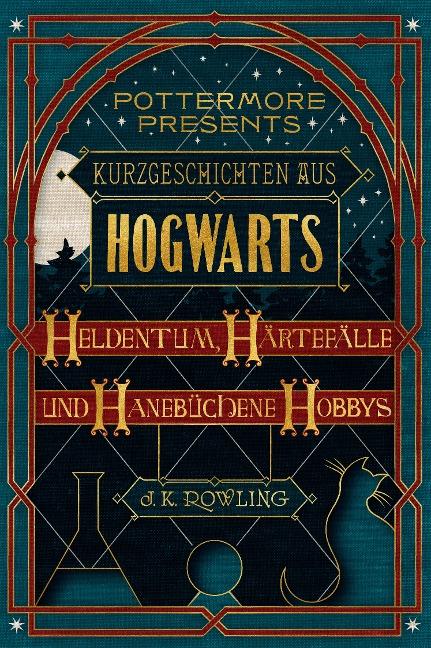 Kurzgeschichten aus Hogwarts: Heldentum, Härtefälle und hanebüchene Hobbys - J. K. Rowling