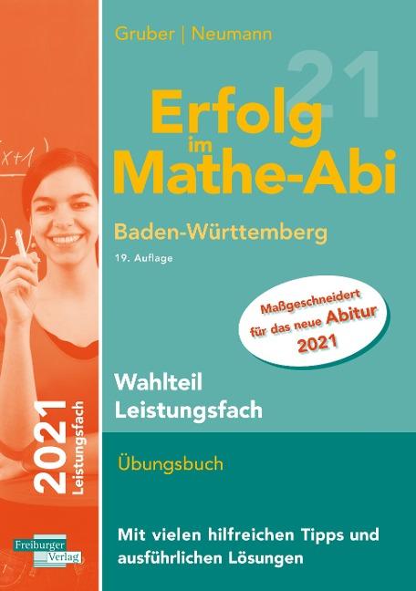 Erfolg im Mathe-Abi 2021 Wahlteil Leistungsfach Baden-Württemberg - Helmut Gruber, Robert Neumann