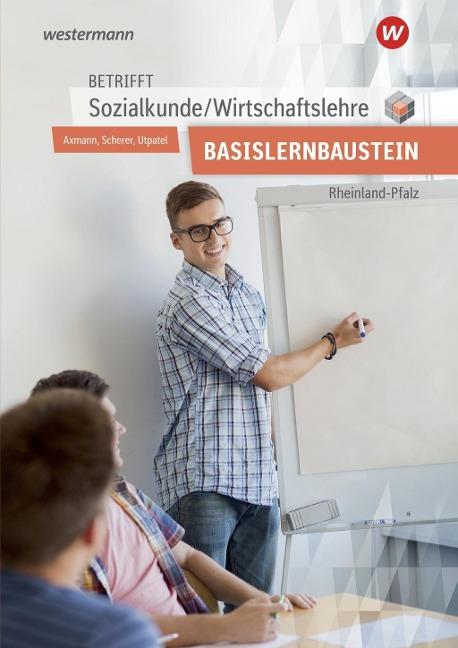 Betrifft Sozialkunde / Wirtschaftslehre. Arbeitsheft. Rheinland-Pfalz - Alfons Axmann, Manfred Scherer, Bernd Utpatel