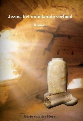 Jezus, het onbekende verhaal - Gerjo van der Horst