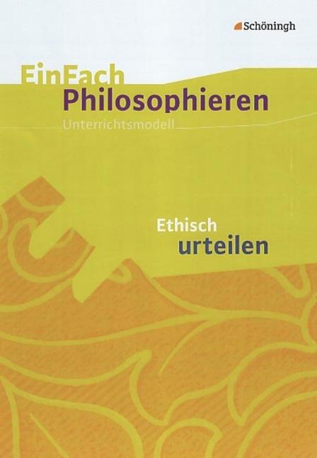 EinFach Philosophieren. Ethisch urteilen -