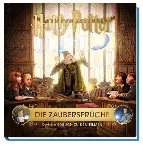 Harry Potter: Die Zaubersprüche - Das Handbuch zu den Filmen - Jody Revenson