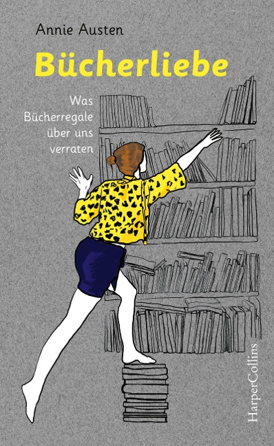 Bücherliebe - Was Bücherregale über uns verraten - Annie Austen