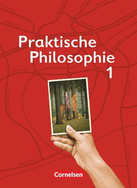 Praktische Philosophie 1. Schülerbuch. Nordrhein-Westfalen - Susanne Büttner, Simone Dürbeck, Maria Eischeid, Maria Greifenberg, Diana Guthmann