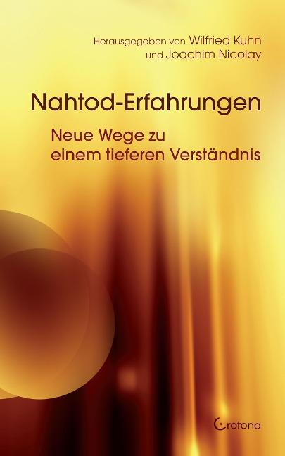 Nahtod-Erfahrungen - Neue Wege zu einem tieferen Verständnis - Wilfried Kuhn, Joachim Nicolay