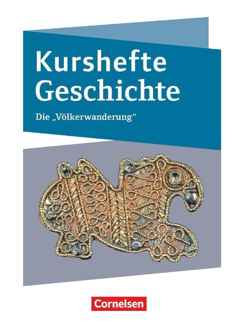 Kurshefte Geschichte. Die Völkerwanderung - Joachim Biermann, Daniela Brüsse-Haustein, Marian Picker, Markus Rassiller, Robert Rauh