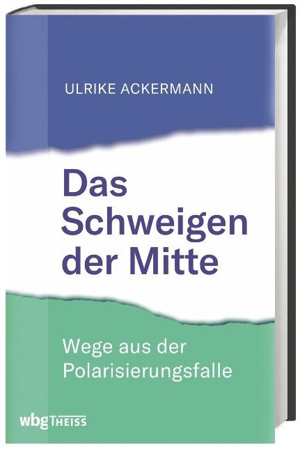 Das Schweigen der Mitte - Ulrike Ackermann